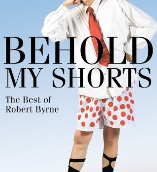 Author and novelist, Robert Byrne collected his recent work in Behold My Shorts.