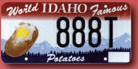 "Idaho is so famous for its potatoes, the slogan ""Famous Potatoes"" has long been standard on Idaho license plates. Either that or the Idaho Potato Commission has a lot of pull with the Idaho DMV. Source: State of Idaho, DMV."